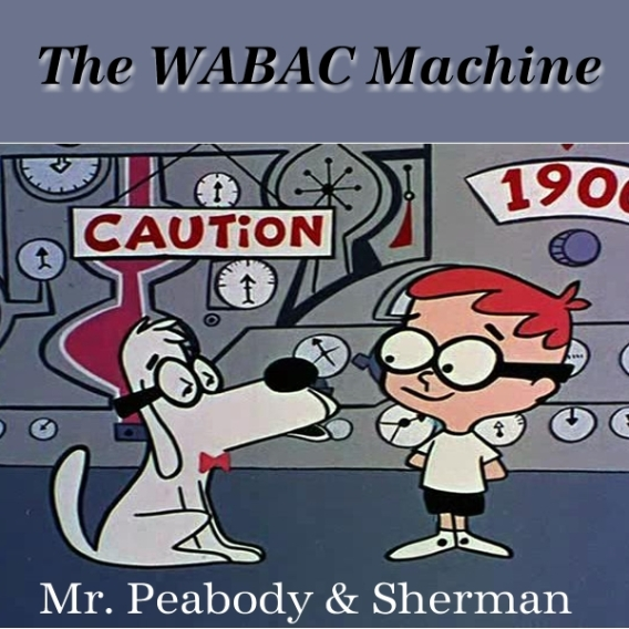 """Where is the WABAC Machine going to take us this time, Mr. Peabody?"