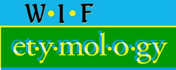 WIF Etymology-001