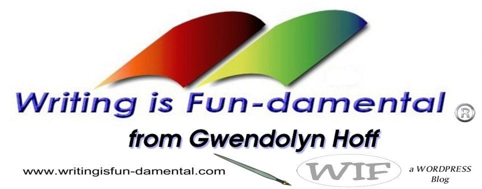 Writing is Fun-damental– from Gwendolyn Hoff   A Daily Blog